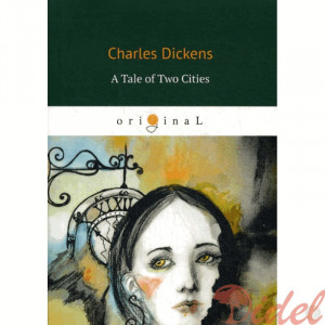 A Tale of Two Cities = Повесть о двух городах: на англ.яз. Dickens C.