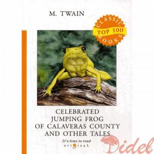 Celebrated Jumping Frog of Calaveras County and Other Tales = Знаменитая скачущая лягушка из Калавераса и другие истории: на англ.яз. Twain M.